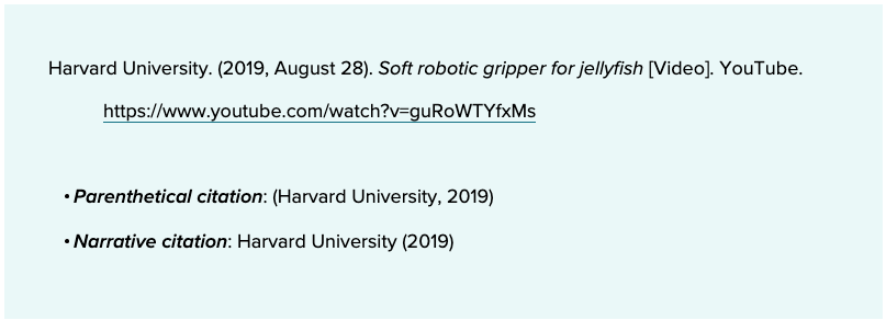 Harvard University. (2019, August 28). Soft robotic gripper for jellyfish [Video]. YouTube. https://www.youtube.com/watch?v=guRoWTYfxMs     Parenthetical citation: (Harvard University, 2019)Narrative citation: Harvard University (2019)