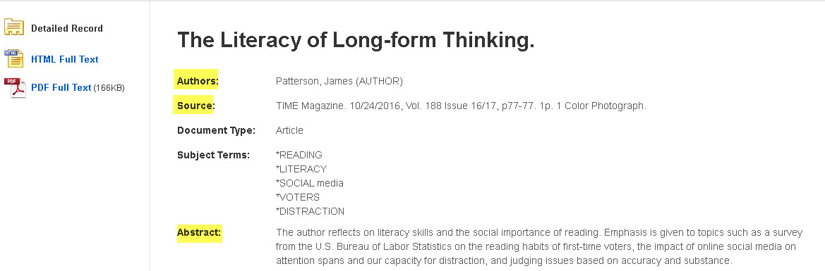 General article detailed record for The Literacy of Long-form Thinking. The author is highlighted: James Patterson.  The source is highlighted: TIME Magazine. 10/24/2016, Vol. 188 Issue 16/17, p77-77. 1p. 1 Color Photograph.  The abstract is highlighted.  Here is the abstract:  The author reflects on literacy skills and the social importance of reading. Emphasis is given to topics such as a survey from the U.S. Bureau of Labor Statistics on the reading habits of first-time voters, the impact of online social media on attention spans and our capacity for distraction, and judging issues based on accuracy and substance.