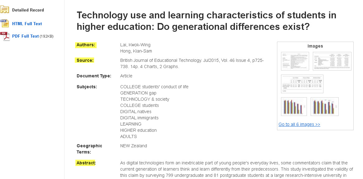 Academic journal article detailed record highlighting the authors names, which are:  Lai, Kwok-Wing Hong, Kian-Sam., the source the article was published in which was the British Journal of Educational Technology.  And where to find the abstract.  Here is the abstract:  As digital technologies form an inextricable part of young people's everyday lives, some commentators claim that the current generation of learners think and learn differently from their predecessors. This study investigated the validity of this claim by surveying 799 undergraduate and 81 postgraduate students at a large research-intensive university in New Zealand to document their use of digital technologies on university and social activities and comparing three age groups of students (under 20, 20-30 and over 30) to see whether there were any differences in their learning characteristics. The findings of the study showed that while students spent a large amount of time on digital technologies, the range of digital technologies they used was rather limited. There were also no practical generational differences in the technology use pattern and learning characteristics found in this study. The results of this study suggest that generation is not a determining factor in students' use of digital technologies for learning nor has generation had a radical impact on learning characteristics of higher education students.
