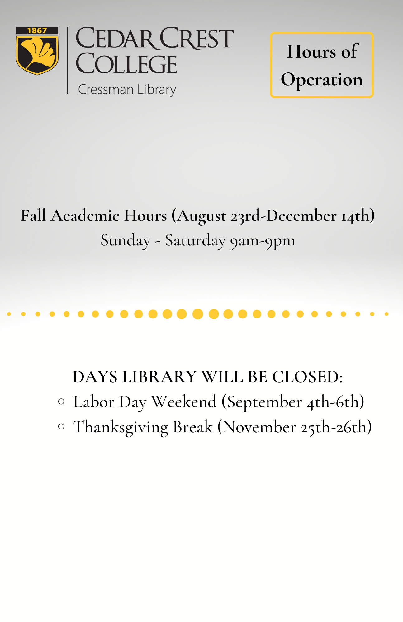 Hours Flyer Fall Academic Hours August 23rd to December 14th Sunday through Saturday 9 a.m. to 9 p.m. Closed labor day weekend September 4th, 5th, 6th. Closed Thanksgiving Break November 25th and 26th.
