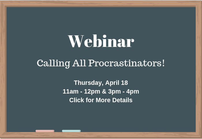 Library Webinar: Calling All Procrastinators! Thursday, April 18 at 11am through 12pm and 3pm through 4pm - click here for more details.