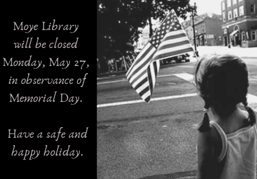 Moye Library will be closed Monday, May 27, in observance of Memorial Day. Have a safe and happy holiday.