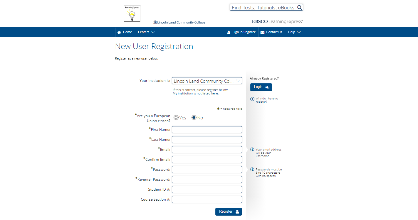 In order to register, you must verify your institution (LLCC), then answer yes or no to specify whether you are a European Union citizen.  Next enter first name, last name, email address, then confirm email address, create a password between six and ten characters in length (with no spaces), and click the register button.