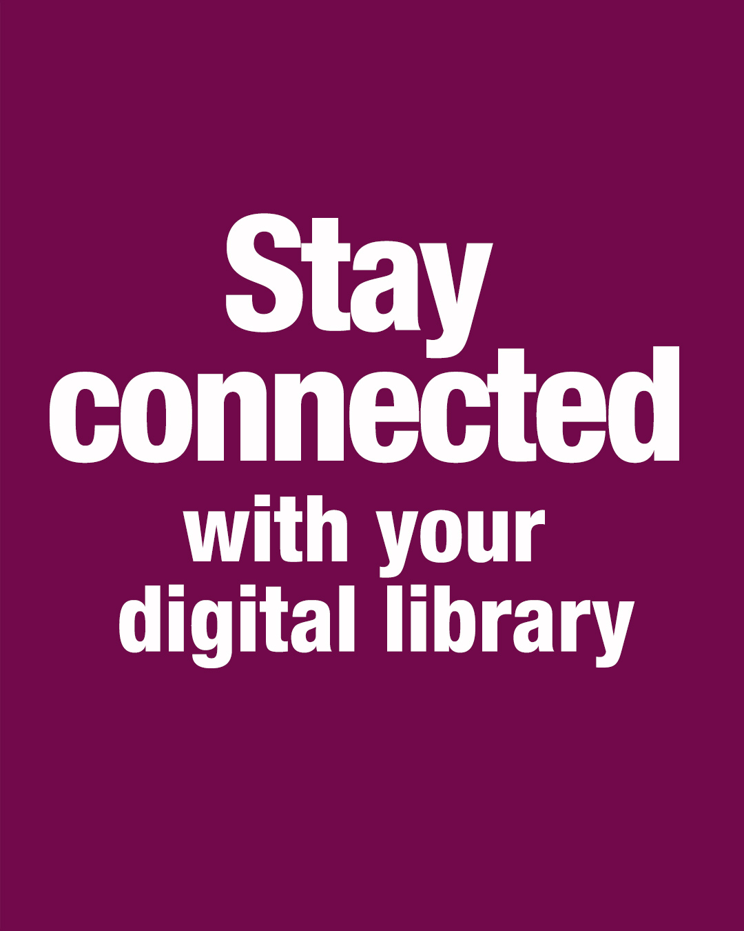 Stay connected with your digital library