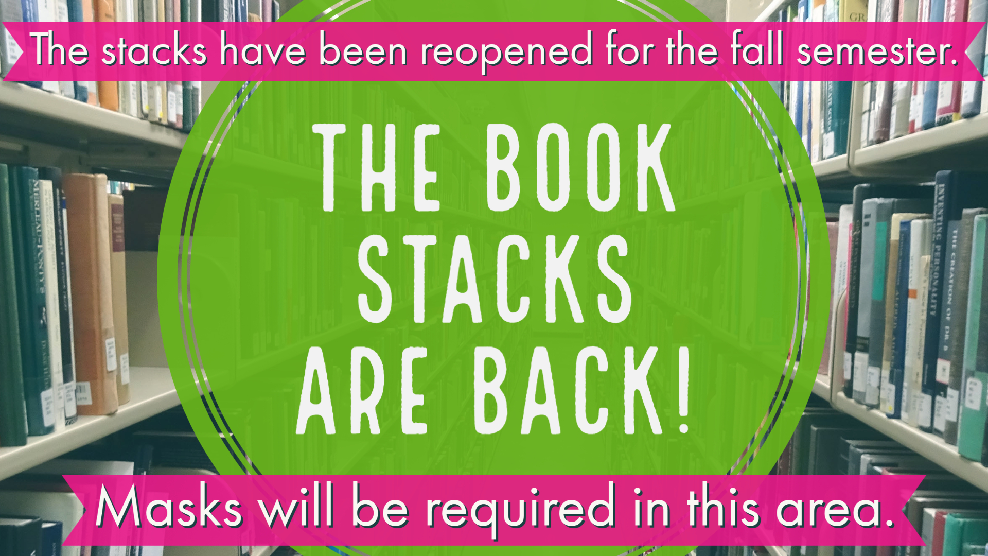The book stacks have been reopened.