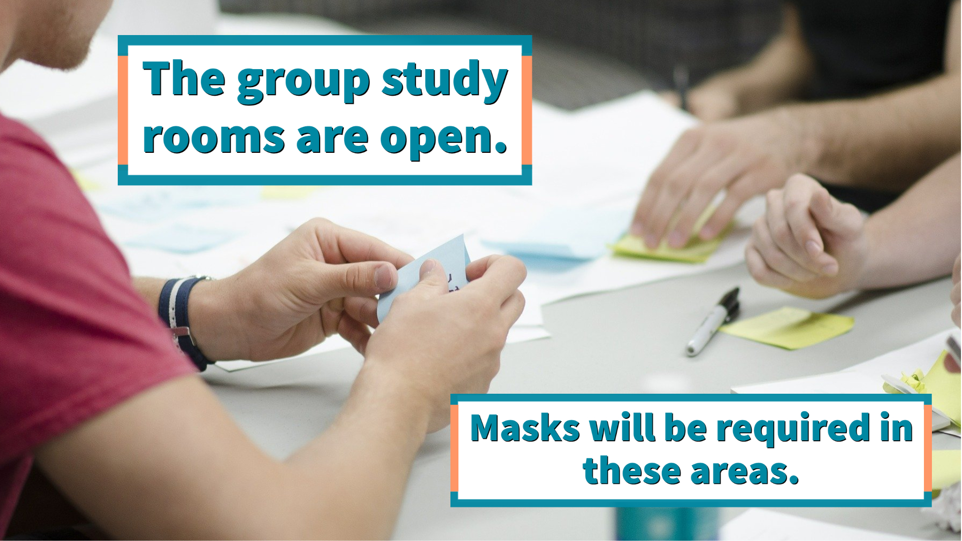 The group study rooms are open. See our policy page for more information.