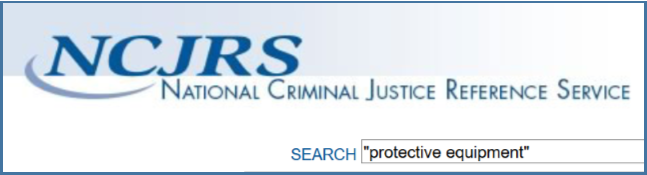 "NCJRS search box terms: ""protective equipment"""