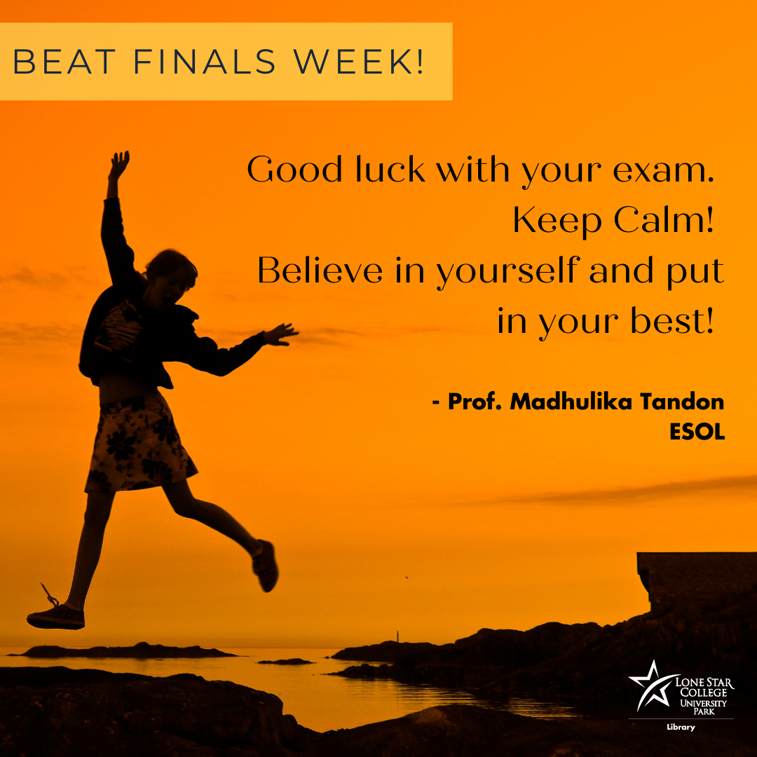 Good luck with your exam. Keep Calm! Believe in yourself and put in your best! - Prof. Madhulika Tandon, ESOL