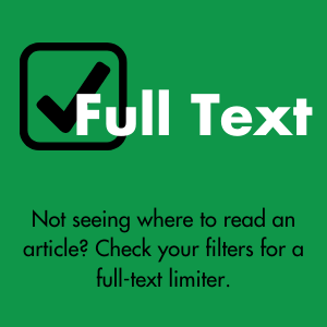 Full Text: not seeing where to read an article? Check your filters for a full-text limiter.