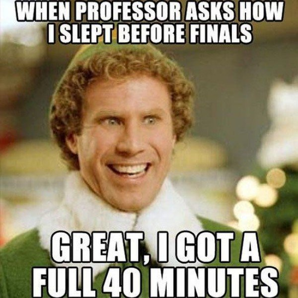 Elf meme (perky Will Farrell character Buddy). Top caption reads: When your professor asks how you slept. Bottom caption: Great! I got a whole 40 minutes!