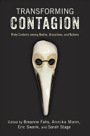 Transforming Contagion: Risky Contacts among Bodies, Disciplines, and Nations (2018)