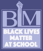 Purple background. BLM at top. The top of the L is a raised fist. In a lighter purple square below the BLM is Black Lives Matter at School