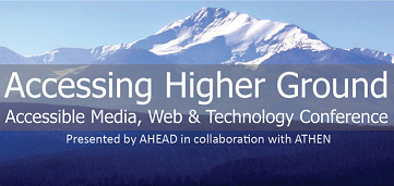 logo Accessing Higher Ground: Accessible Media Web and Technology Conference presented by AHEAD in collaboration with ATHEN