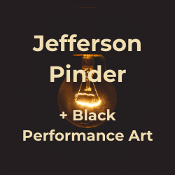 clickable image that links to the section of this guide on Jefferson Pinder and Black Performance Art
