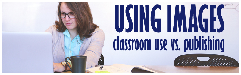Using Images: Classroom Use vs. Publishing