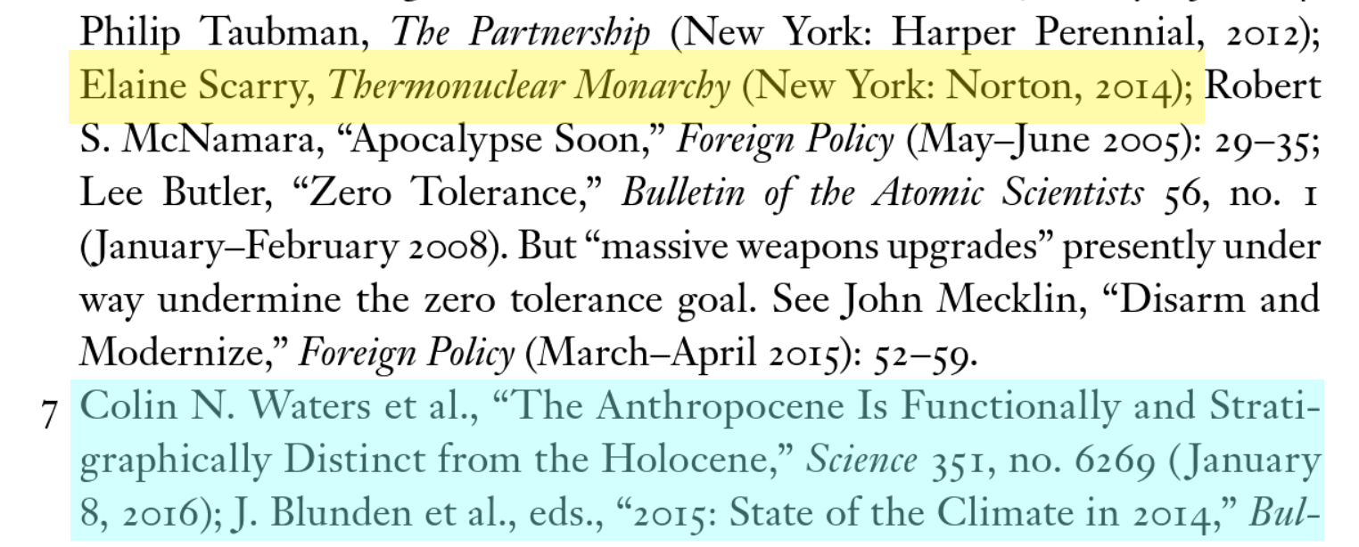 "Elaine Scarry, Thermonuclear Monarchy (New York: Norton, 2014). Colin Waters, et al. ""The Anthropocene is Functionally and Stratigraphically Distinct from the Holocene."" Science vol. 351, no. 6269, (January 2016)"