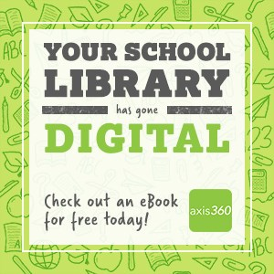 Your school library has gone digital- check out an Axis 360 ebook today