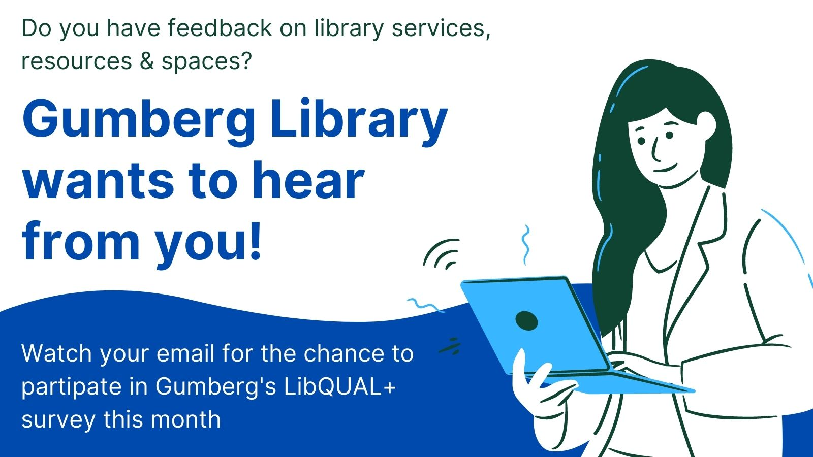 Do you have feedback on library services, resources & spaces? Gumberg Library wants to hear from you!