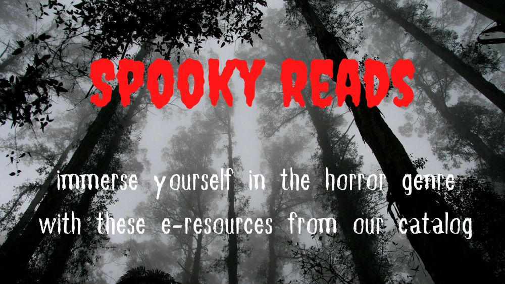 a black and white picture of a forest. the text reads spooky reads: immerse yourself in the horror genre with these e-resources from our catalog