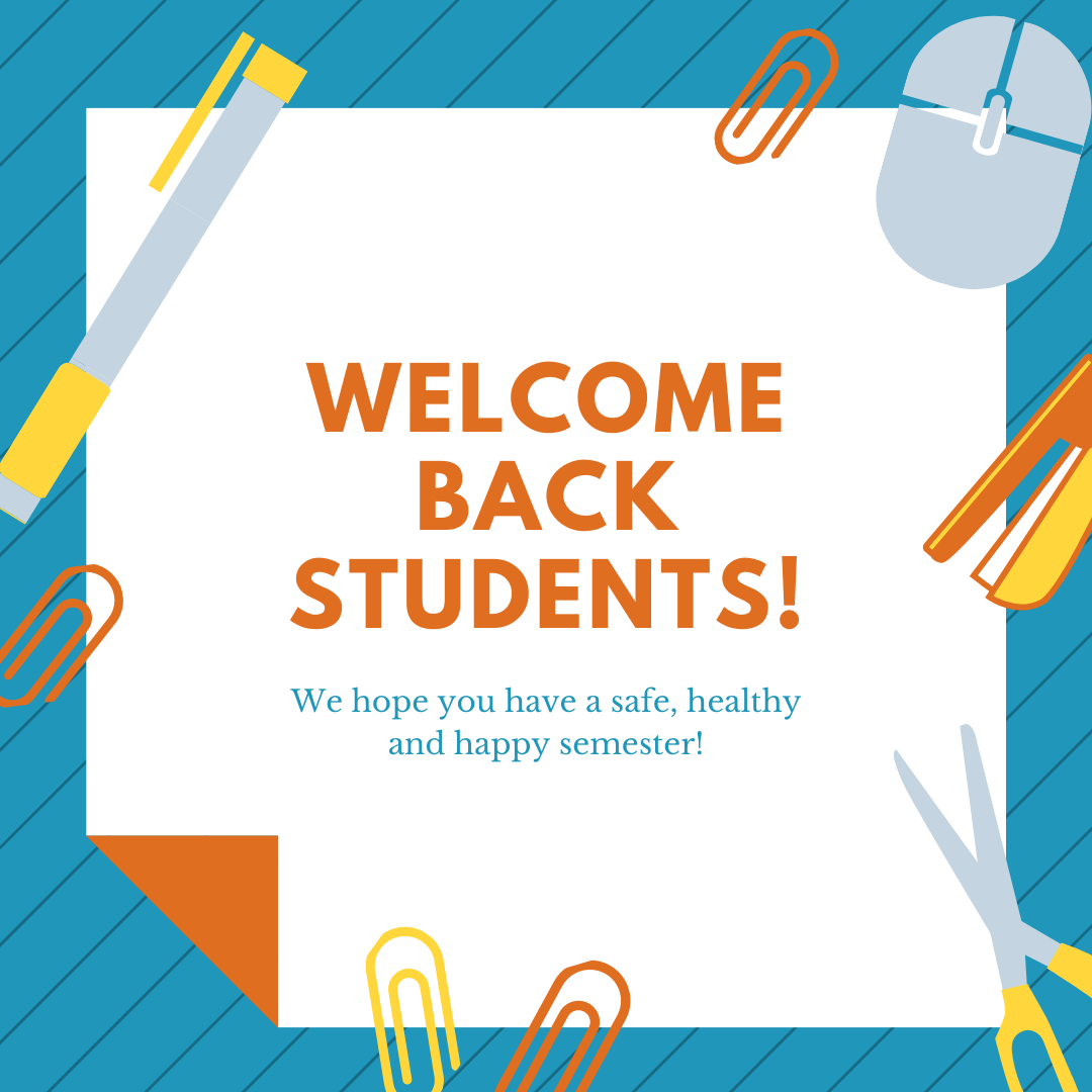 "A cartoon-like image of school supplies with a message that says ""Welcome Back Students! We hope you have a safe, healthy and happy semester!"""