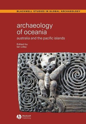 Archaeology of Oceania : Australia and the Pacific Islands / edited by Ian Lilley