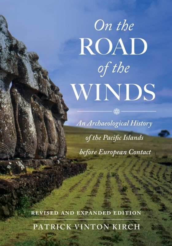 On the road of the winds : an archaeological history of the Pacific islands before European contact / Patrick Vinton Kirch.