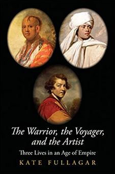 The warrior, the voyager, and the artist : three lives in an age of empire / Kate Fullagar.