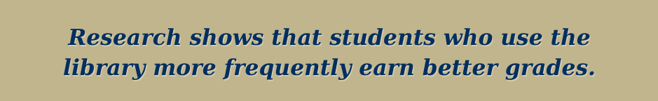 Research shows that students who use the library more frequently earn better grades.