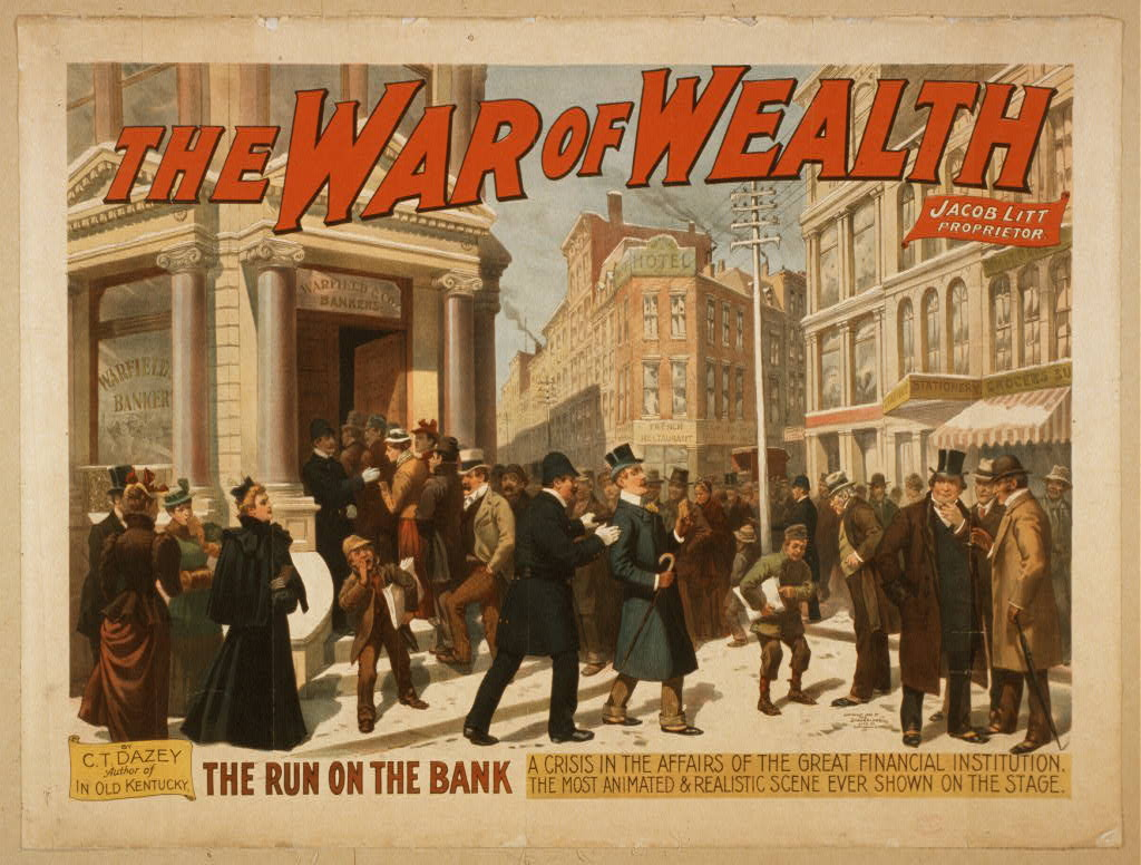 "Theatrical poster for ""The War of Wealth"". Caption: The run on the bank : a crisis in the affairs of the great financial institution. The most animated and realistic scene ever shown on the stage."