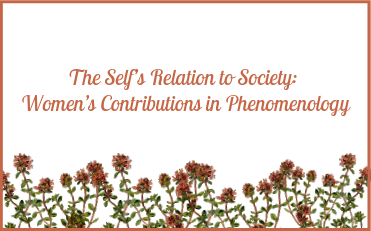 The Self's Relation to Society: Women's Contributions in Phenomenology