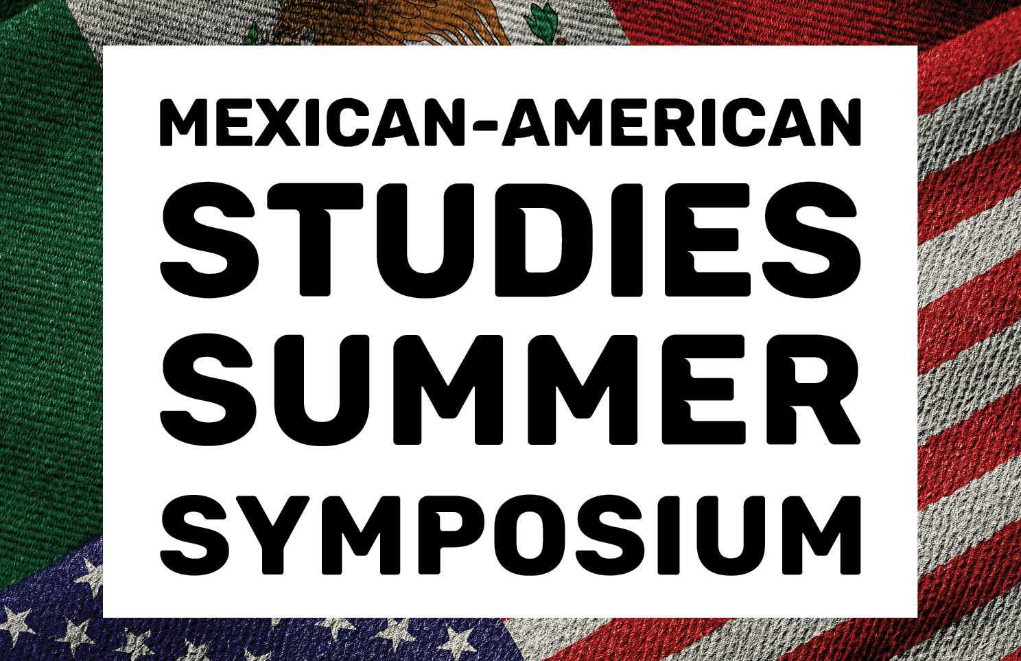Mexican American Studies Summer Symposium