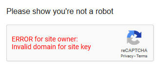Please show you're not a robot; ERROR for site owner: Invalid domain for site key