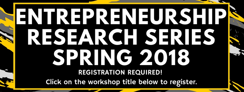 Entrepreneurship Research Series, Spring 2018. Registration required! Click on the workshop title below to register.