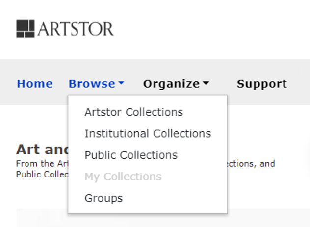 "Use the dropdown menu under ""Browse"" to view collections acquired by ARTstor or ""Public Collections,"" which are collections uploaded and shared by other institutions."
