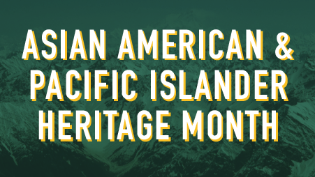 "The design has a dark teal-green colored background with the title ""Asian American & Pacific Islander Heritage Month"" typed over it in white. The text has a layer of light gold drop shadow beneath it. In the background beneath the teal-green color is a photograph of the Pamir Mountains in Central Asia."