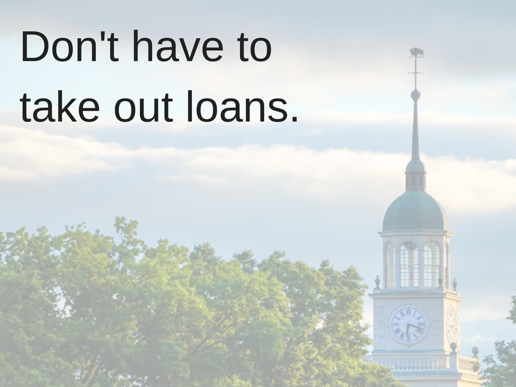Don't have to take out loans.