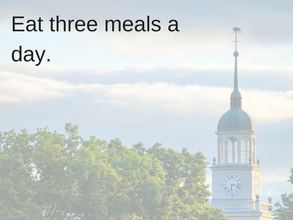 Eat three meals a day.