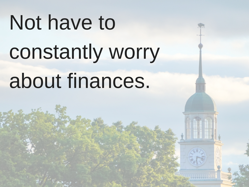 Not have to constantly worry about finances.