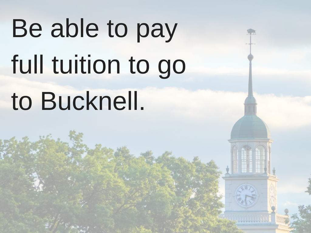 Be able to pay full tuition to go to Bucknell.