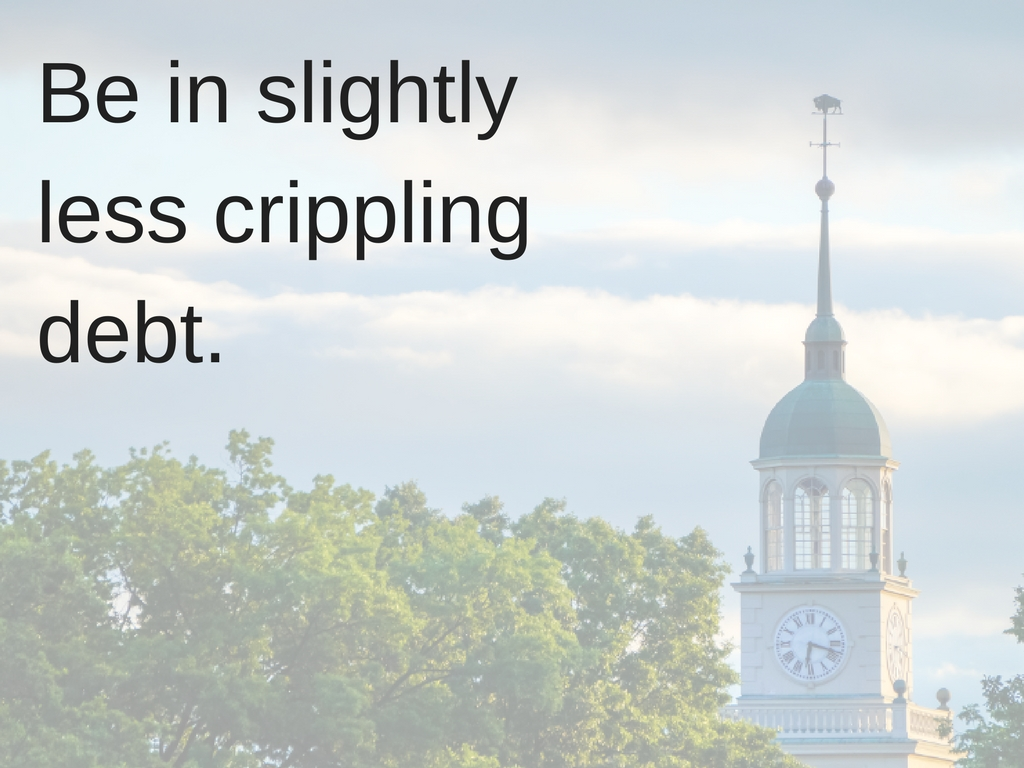 Be in slightly less crippling debt.