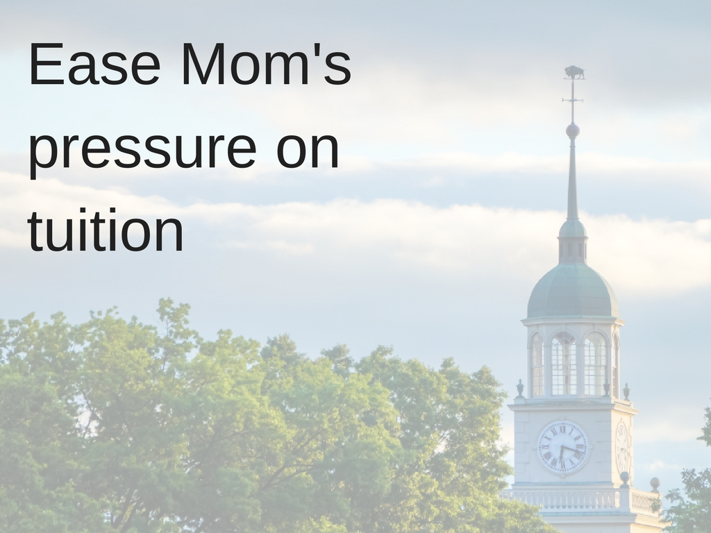 Ease Mom's pressure on tuition.