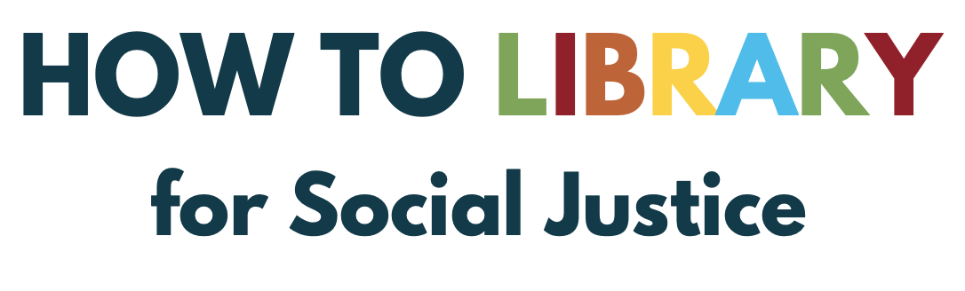 How to Library for Social Justice