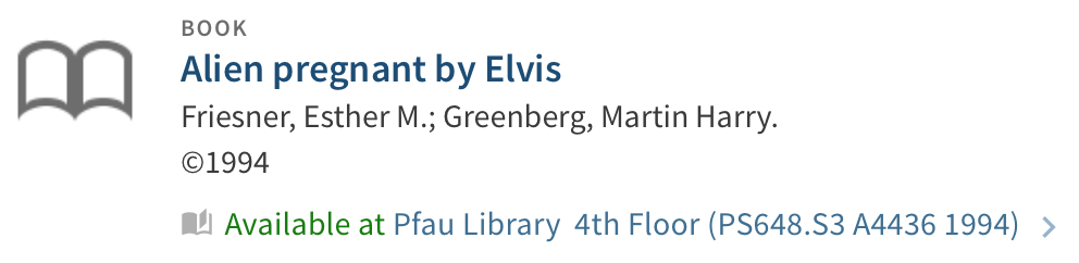 Book. Alien Pregnant by Elvis. Available at Pfau Library 4th floor (PS648.S3 A4436 1994)