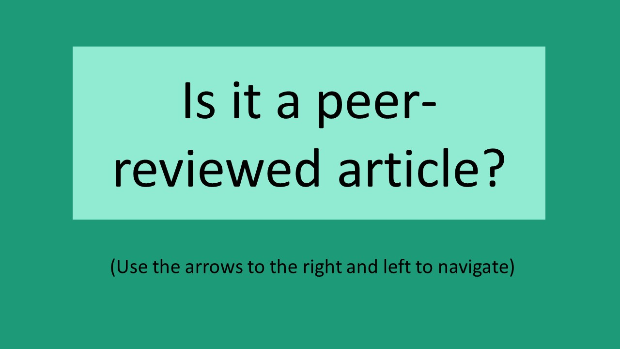 Title slide: Is it a peer-reviewed article? (Use the arrows to the right and left to navigate)