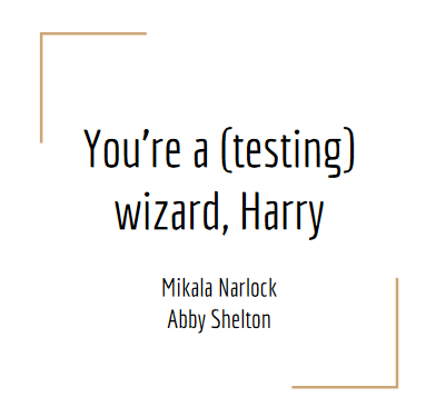 slide title: You're a (testing) wizard, Harry