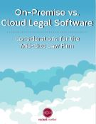 On-Premise vs. Cloud Legal Software
