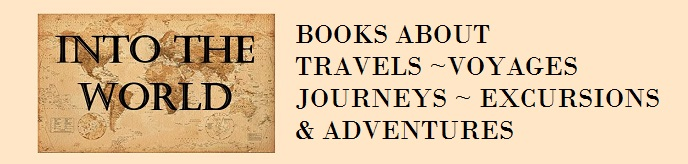 Into the World; Books about travels, voyages, journeys, excursions & adventures