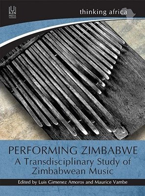 Performing Zimbabwe - A Trans-disciplinary study of Zimbabwean Music