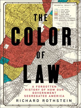 Book Cover for The Color of Law: a forgotten history of how our government segregated America