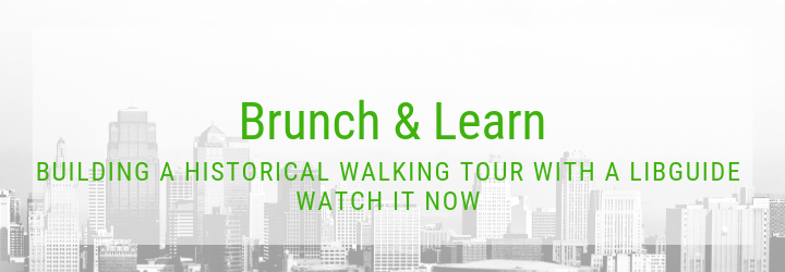 Brunch and learn. Building a historical walking tour with a libguide. watch it now